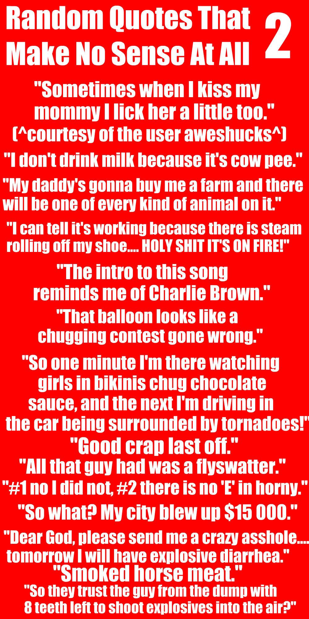 Funny Quotes That Make No Sense. QuotesGram  |Stupid Quotes That Make Sense