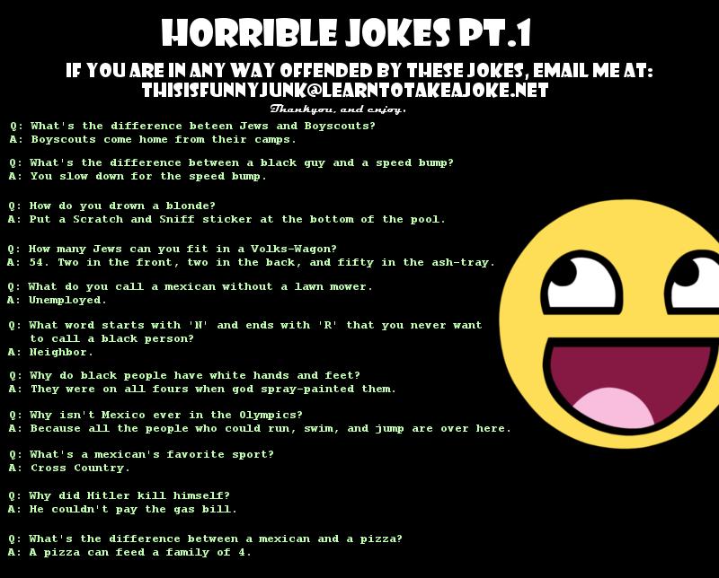 Horrible Jokes Pt.1. Just some funny jokes I found. Enjoy! and