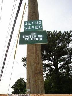 ಠ__ಠ. Just wrong. JESUS SAVES Astr, raoh' .. You gotta admit, this is pretty darn funny. Everyone knows Jesus uses allstate.