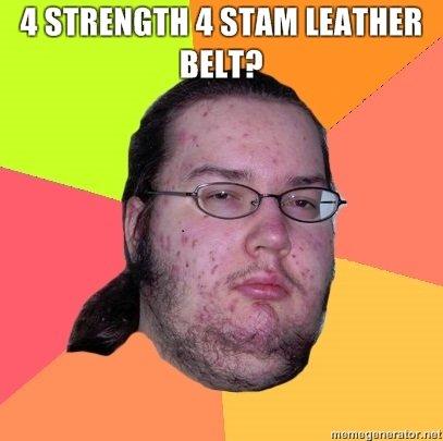 4 Strength 4 Stam Leather Belt?. From Ventrilo Harassment: World of Warcraft Nerd<br /> www.youtube.com/watch?v=bIVTT4fgPQI. STRENGTH a SIAM BEN?. level 18?! world of warcraft nerd strength stam leather belt Ventrilo Harassment