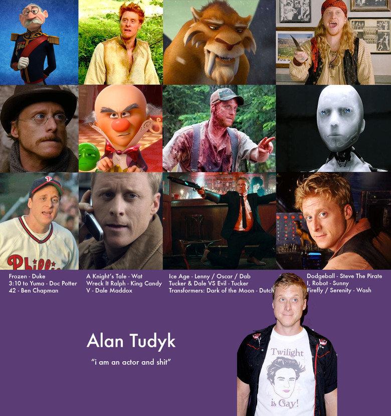 "Alan Tudyk. Damn fine actor if I say so myself. Frozen - Duke A Knight' s Tate - Wat Ice Age - Lenny/ Oscar / Dab "" Dodgeball - Steve The Pirate 3: 10 to Yuma -"