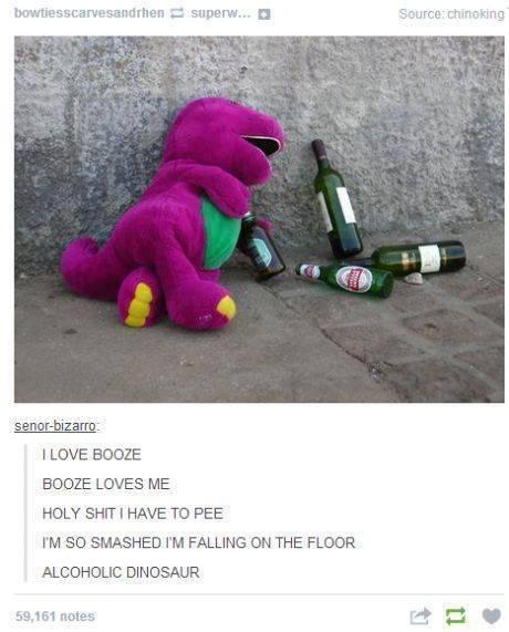 Alcoholic Dino. . DEICIDE LOVES ME ! HEWE TD FEE ALCOHOLIC DIN XJLAUR EEN. Stumble through the door, Puke on the floor, Do the alcoholic dinosaur.