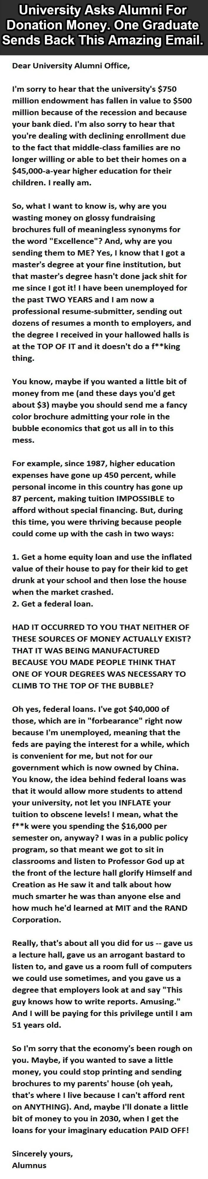Alumni. . University Asks Alumni For Donation Money. One Graduate Sends Back This Amazing Email. Dear University Alumni Office, I' m sorry to hear that the univ