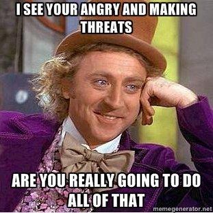 Angry Threats. . Commun man? nhn' :