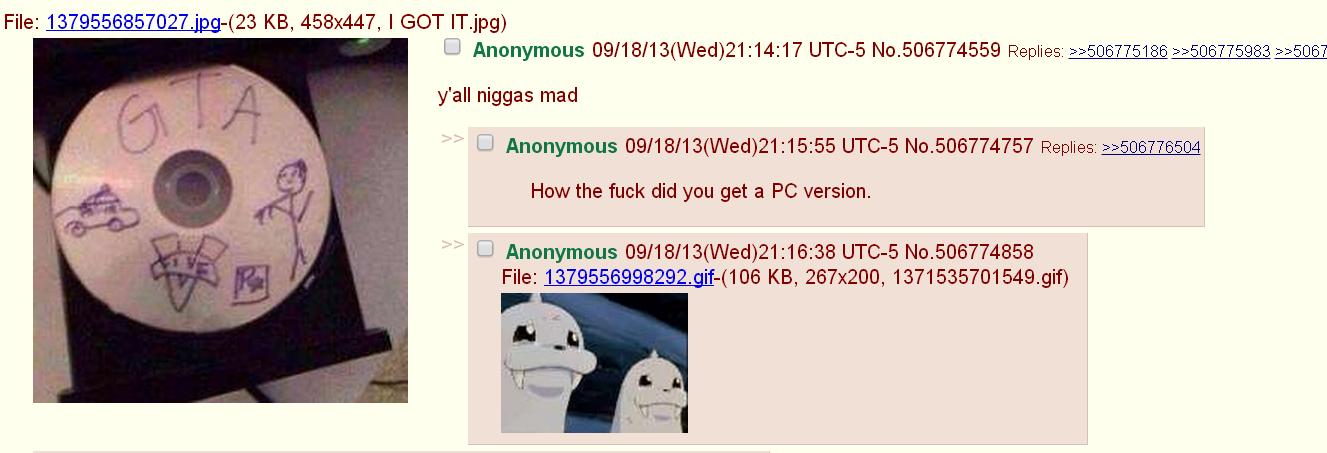Anon gets GTA V. source: imgur. I Anonymous 09/ 18/ 13( Wed) 21 :14: 17 No. 506774559 Replies: y' all mad I Anonymous ( Wed) 21: 15: 55 No. 506774757 Replies: H Anon has GTAV