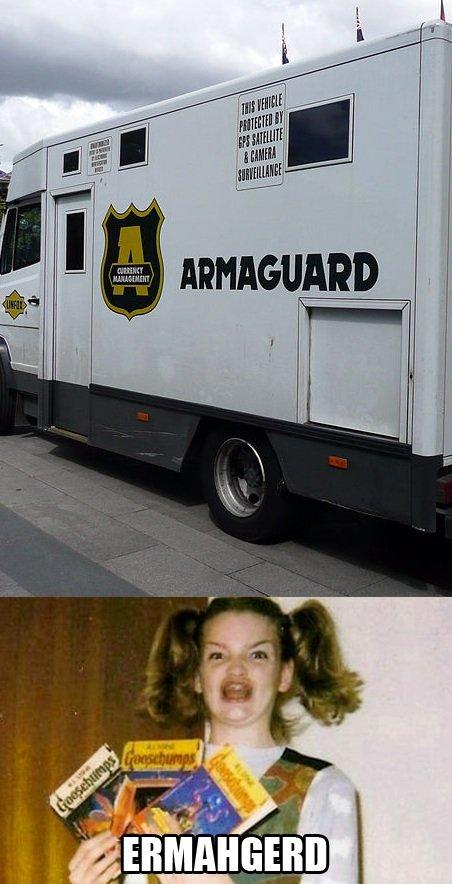 Armaguard. i love this meme lol.. ERMAHGERD, ARMAGUARD MA FEVOURERT CERMPERNE