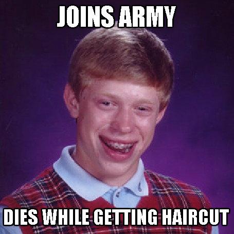 "Army Bad Luck Brian. 100% OC. l 35 mas . idi'' viii: h"" if. m Humour. wwoohooo oc"