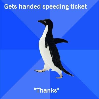 "Awkward. Describe describe describe.. Gets handed speeding ticket Than ks"". IT MIGHT BE A TRUE STORY... awkward PENGUIN"