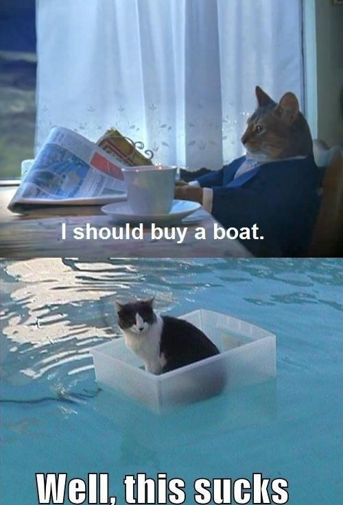 Bad idea. . dnn/ a boat. Well. this sucks. a spaceship wasnt such a good idea either