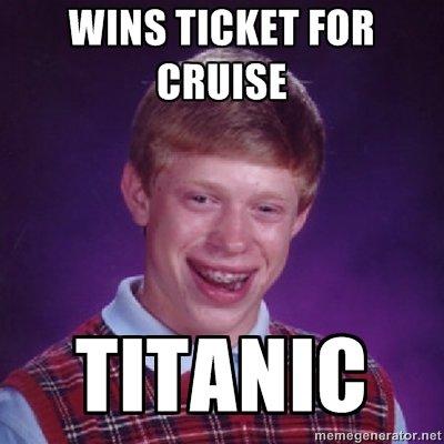 Bad Luck Brian. OC. WINS ( ET Foit Cir, r.. ratehr. tlr. t Bad Luck Brian Titanic bad Luck brian