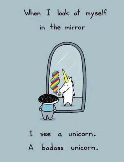 Badass Unicorn. . I an at myself in line mirror I see a unicorn. A unicorn.