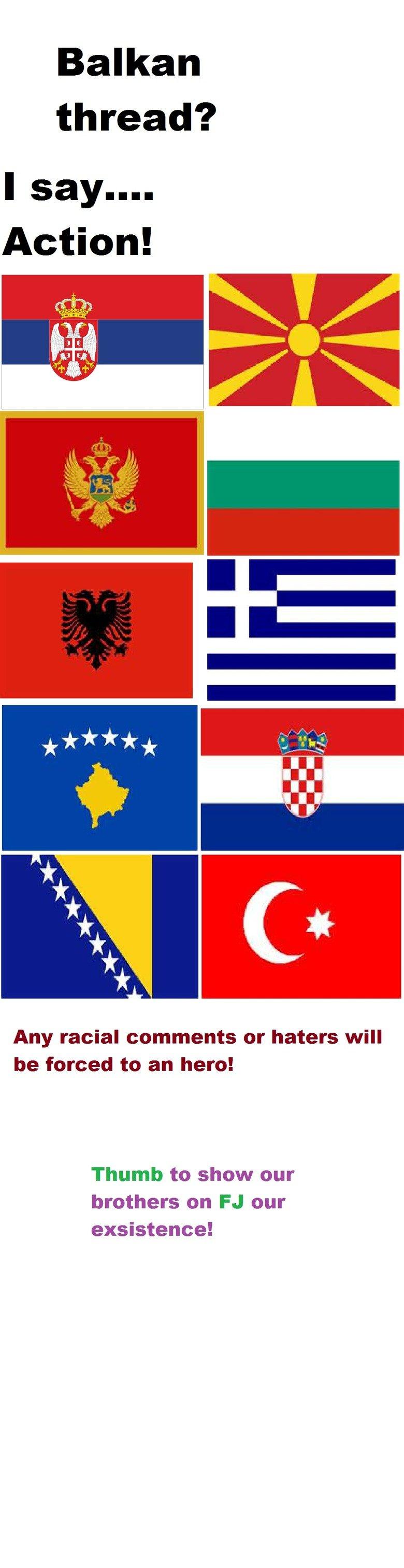 Balkan Thread 1!. Serbija, Shqiptar, Crna Gora, Bosna e Herzengovina, Hrvatska, Turkiye, Romania,Bulgariya!.. I dont even understand the point of this