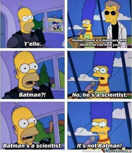 Batman?!. ya...its a tv quote. s '3 scientist.. ya...its a tv quote...and also a big fat repost