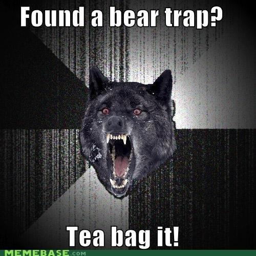 Bear Trap. Insanity Wolf ftw.<br /> Funnyjunkers, join YOUR countries now!<br /> www.erepublik.com/en/referrer/mjuzikK. a bear Iran? Tea Bag ll! MEM Insanity Wolf Bear Trap tea bag