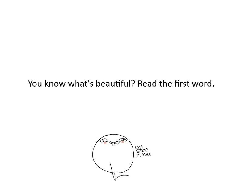 Beautiful. (V) (;,,;) (V) EDIT: OMGOMGOMGOMGOMGOMGOMGOMG!!!!! THANK YOU GUYS I LOVE YOU SO MUCH!!!!!. You know what' s beautiful? Read the first word.. Fixed. lulz