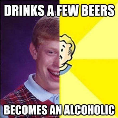 Beer addiction. . bad luck brian b