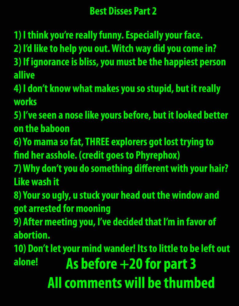 Best Disses Part 2. Part 10:funnyjunk.com/funny_pictures/679331/Best+Disses+Part+10/<br /> Part 9:funnyjunk.com/funny_pictures/673835/Best+Disses+Part+9/&