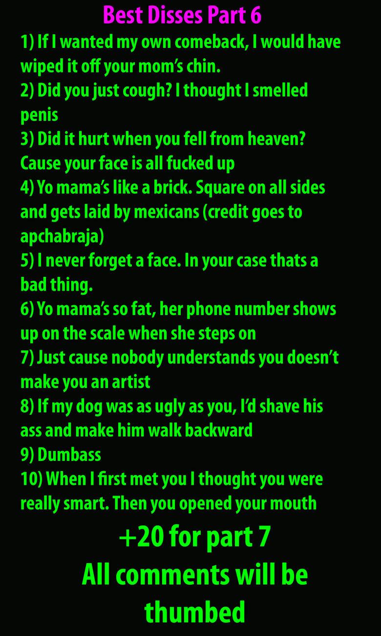 Best Disses Part 6. Part 10:funnyjunk.com/funny_pictures/679331/Best+Disses+Part+10/<br /> Part 9:funnyjunk.com/funny_pictures/673835/Best+Disses+Part+9/&