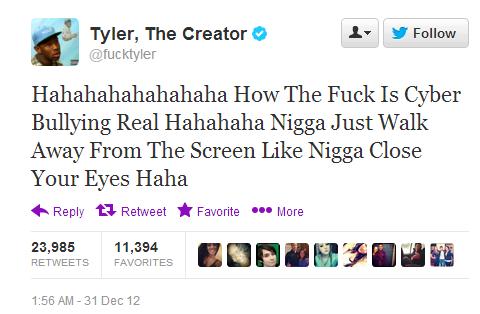 Black guy+saying nigger= Hilarious. . Tyler, The Creators A, trolltyler Hahahahahahahaha How The Is Cyber Bullying Real Hahahaha Just Walk Away From The Screen