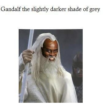 Black magic 4 lyf. . Gandalf the slightly darker shade of grey