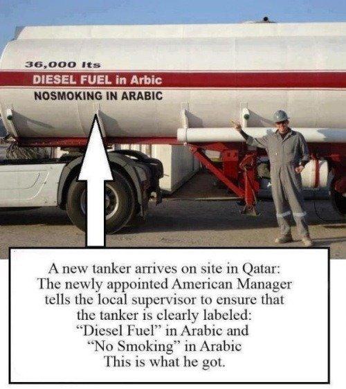 ديزل. . A new tanker arrives on site in Qatar: The newly appointed American Manager tells the local supervisor to ensure that the tanker is clearly labeled: Die