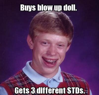 blow up doll. Just got an STD from my ex.. Bulls ttl. t.. dull nattering STIR. 1 l