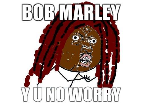 Bob Marley. .. i know that, i was referring to three little birds by bob marley