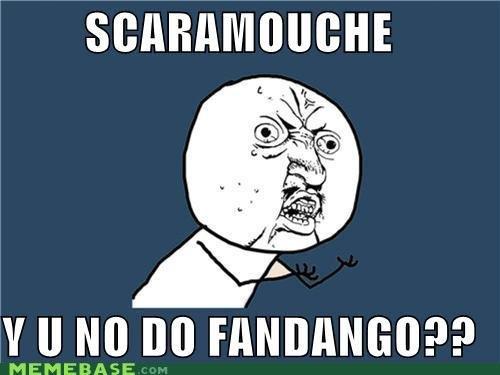 "Bohemian Rhapsody Y U NO. scaramouch, scaramouch will you do the Fandango? ""No!"" Y U NO FANDANGO. dit y ll tlo M Fall) y u no Fandango guy scarmouch"