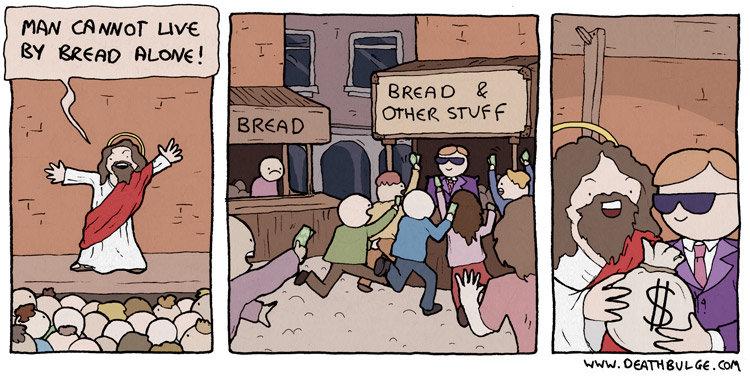 Bread. and other stuff. MAN ' Luna Bri mean move! Lda' kl. Well, Jesus was a Jew.