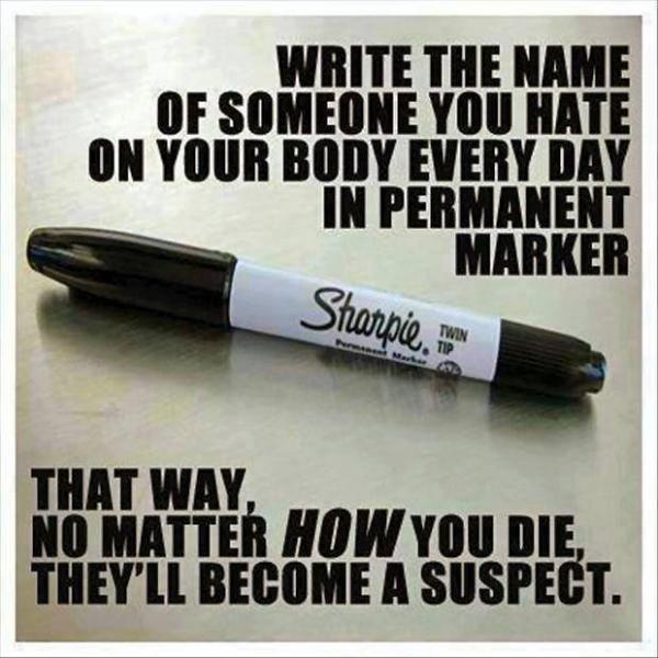 brilliant idea. . wan: 'HIE tak l or scum: You um . Bill PERMANENT MARKER. What now, murderer?