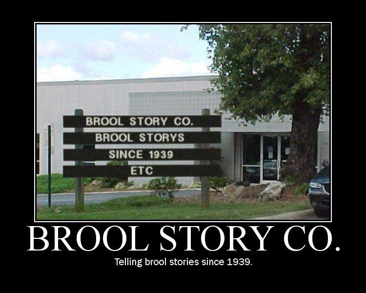Brool Story Co.. Cool story bro!. BROOL STORY CO. BROOL STOOFS SINCE 1939 Telling brool stories since 1939.. you b cool, i b cool, we b cool togeather!