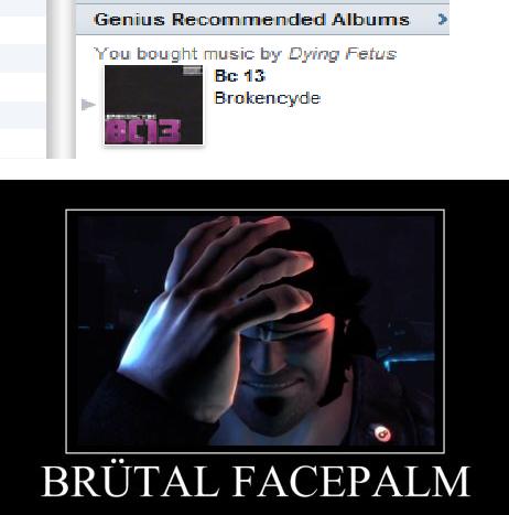 Brutal facepalm. Brokencyde is trve kvlt.. Dying fetus ... nice dying fetus broken cyde Brutal facepalm legend