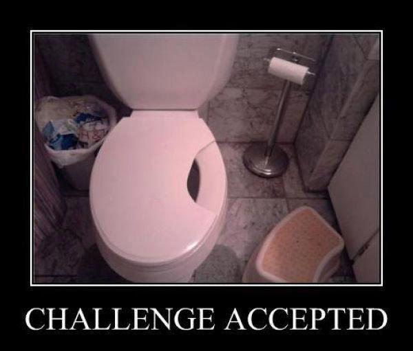 Challenge Accepted. Challenge AcceptedChallenge AcceptedChallenge AcceptedChallenge AcceptedChallenge Accepted. CHALLENGE ACCEPTED. you're a brave man challenge accept