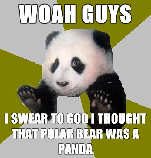 Chill Panda Makes A Mistake. talk about embarrassing. i) fil] EMS I SWEAR I' ll Gill] I THAT MIMI! BEAR WAS A PANIKI. i take funnier than that fail of a meme. chill Panda makes a mistake panda bear Polar Bear sex