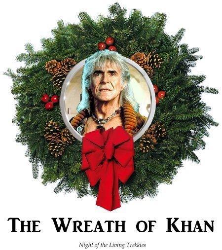 christmas KHAN. YU so mad Khan. THE WREATH OF KHAN Night the Living Trekkies HO HO HO WHERE