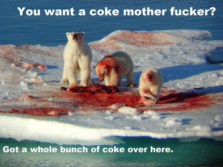 Coka Cola. . You want a coke mother ? Got a whole bunch of coke over here.. Finally! Now i feel like X-mas!