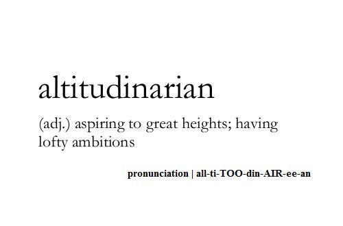 Cool Words 3. ya, cool. latitudinarian adj.) aspiring to great heights; having lofty ambitions pronunciation I