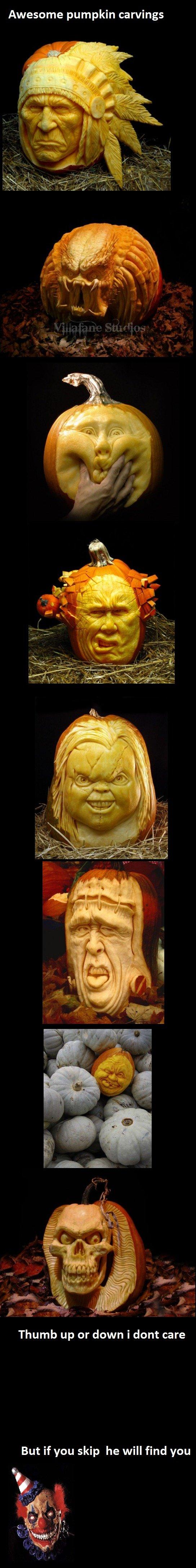 Cool pumpkin carvings PT1. PT2 - www.funnyjunk.com/funny_pictures/2769847/Cool+pumpkin+carvings+PT2/ PT3-www.funnyjunk.com/funny_pictures/2771108/Cool+pumpkin+c this is how you