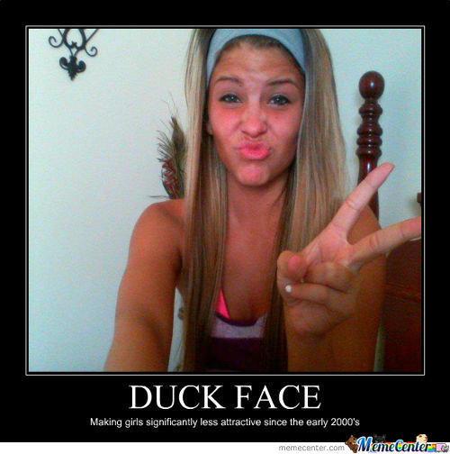 DUCK FACE.