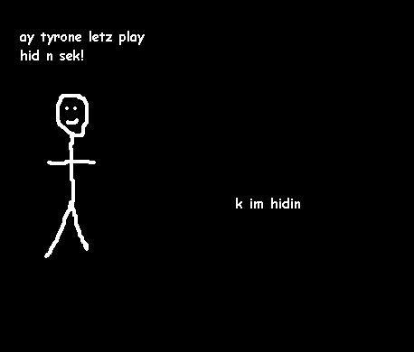 Dammit Tyrone. . my tyrone letz play hid n seal k hidin