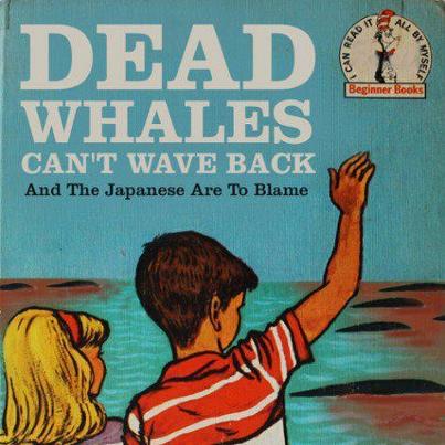 Damn Japs. . WHALES CAN' T WAVE BACK japs