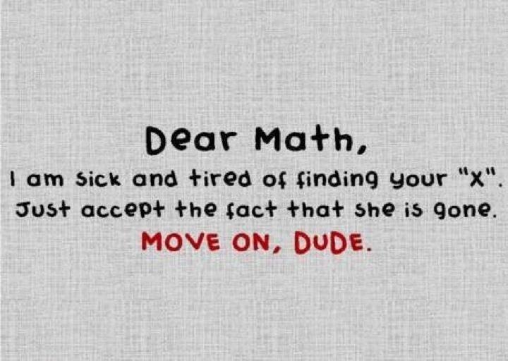 "Dear Math. . I am sick and an ait' thirty your ""x"". Cruse at-.::. -Ifhe suck she is gone. MOVE ON, DUDE.. LE XD MATH SO LE HARD XDXDXDXDXD"