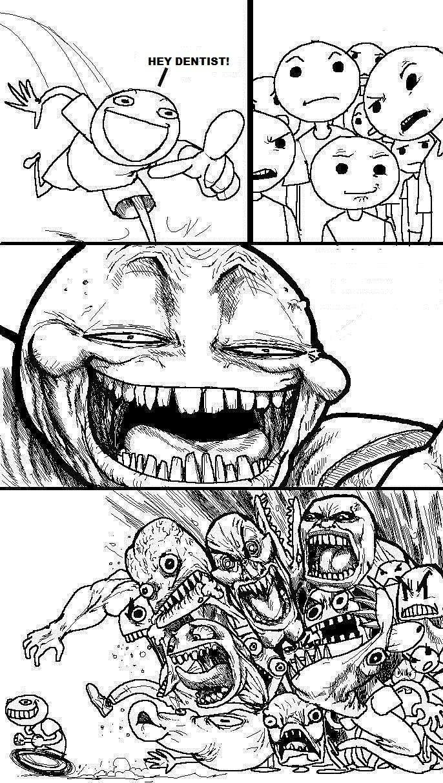 dentist. . HEY DENTIST!