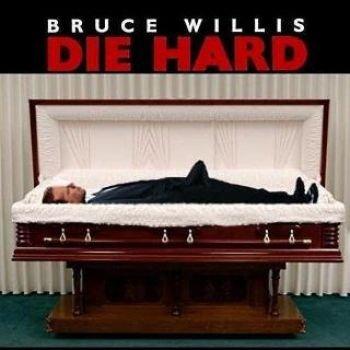 Die Hard. Ba dum tss.. BRUCE WILLIS. HFW he died.