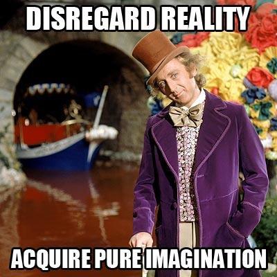 Disregard Reality. . iitt I f I iii, Willy wonka fick bitches get Money disregard Reality acquire pure Imagination