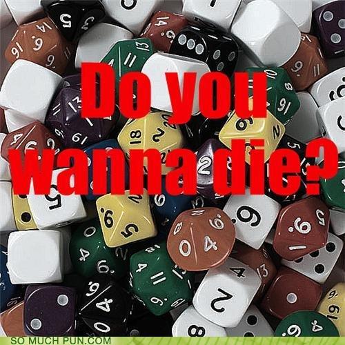 Do you wanna. Well do you?. do You wanna die pun