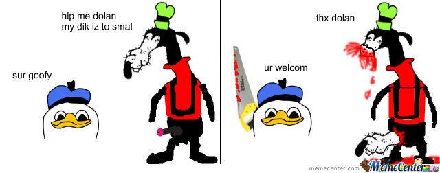 Dolan. it's dolan. my dik to smal sur gnaw dolan dick gooby