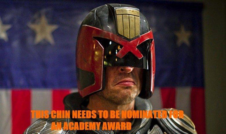 Dredd. Dear heavens, that chin. Watch Dredd if you haven't already. It's much better than Judge Dredd..