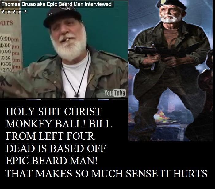 "EPIC BEARD BILL. this explains bill's badassness. Thomas"" Ewen aka Epic Beard Man Interviewed FROM LEFT FOUR DEAD IS BASED Off EPIC BEARD MAN! THAT MAKES SO MUC"