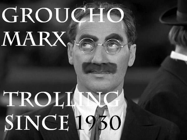 Early Trolling. . groucho marx